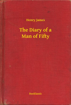 The Diary of a Man of Fifty by Henry James from PublishDrive Inc in General Novel category
