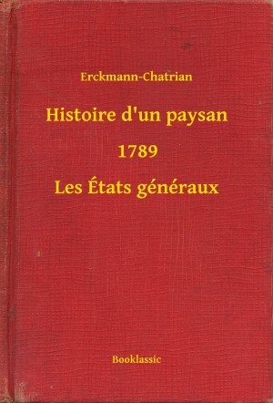 Histoire d'un paysan - Les États généraux - Erckmann Chatrian