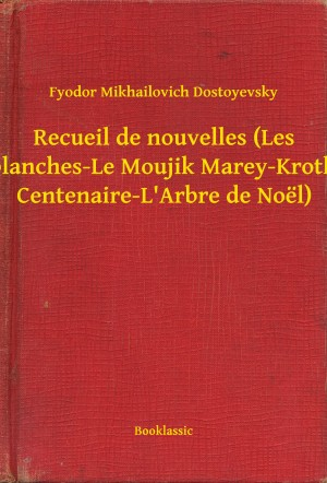 Recueil de nouvelles (Les Nuits blanches-Le Moujik Marey-Krotkaïa-La Centenaire-LArbre de Noël) by Fyodor Mikhailovich Dostoyevsky from PublishDrive Inc in General Novel category