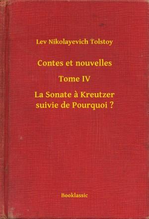 Contes et nouvelles - Tome IV - La Sonate à Kreutzer suivie de Pourquoi ? by Lev Nikolayevich Tolstoy from PublishDrive Inc in General Novel category