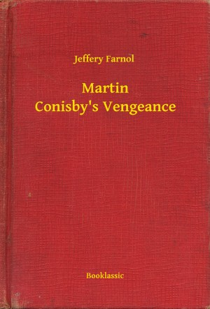 Martin Conisby's Vengeance by Jeffery Farnol from Publish Drive (Content 2 Connect Kft.) in General Novel category