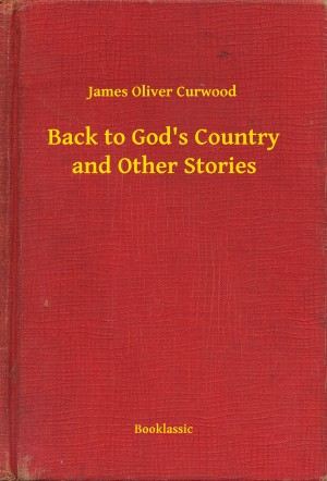 Back to Gods Country and Other Stories by James Oliver Curwood from PublishDrive Inc in General Novel category