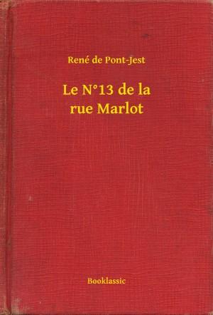 Le N°13 de la rue Marlot by René de Pont-Jest from PublishDrive Inc in General Novel category