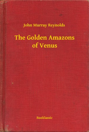 The Golden Amazons of Venus by John Murray Reynolds from PublishDrive Inc in General Novel category