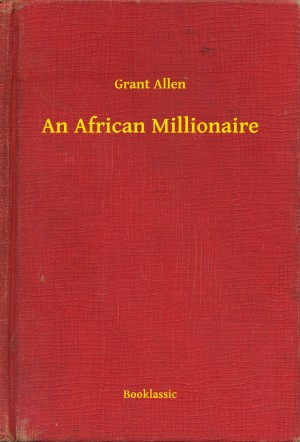 An African Millionaire by Grant Allen from Publish Drive (Content 2 Connect Kft.) in General Novel category