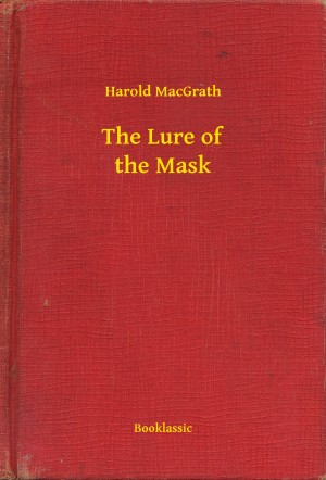 The Lure of the Mask by Harold MacGrath from PublishDrive Inc in Romance category
