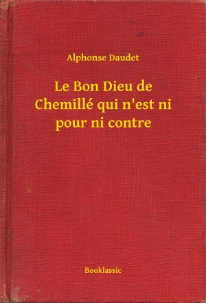 Le Bon Dieu de Chemillé qui nest ni pour ni contre by Alphonse Daudet from PublishDrive Inc in General Novel category