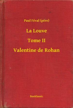 La Louve - Tome II - Valentine de Rohan by Paul Féval (pere) from PublishDrive Inc in General Novel category