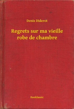 Regrets sur ma vieille robe de chambre by Denis Diderot from PublishDrive Inc in General Novel category