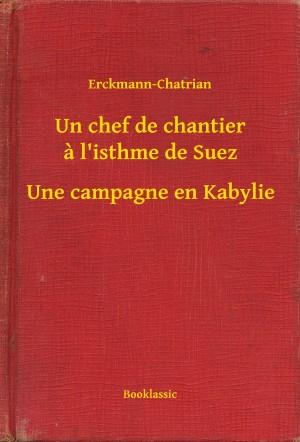Un chef de chantier a l'isthme de Suez - Une campagne en Kabylie by Erckmann-Chatrian from PublishDrive Inc in History category