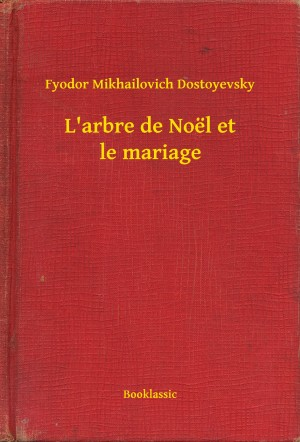 L'arbre de Noël et le mariage by Fyodor Mikhailovich Dostoyevsky from PublishDrive Inc in General Novel category