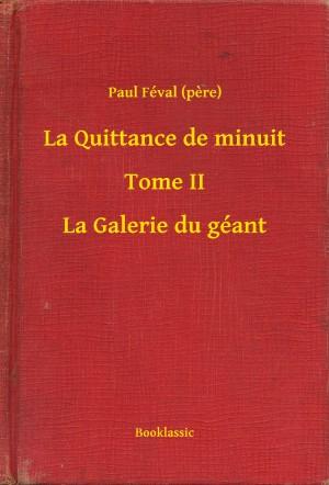 La Quittance de minuit - Tome II - La Galerie du géant by Paul Féval (pere) from PublishDrive Inc in History category