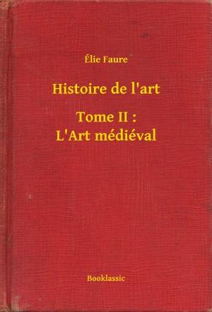 Histoire de l'art - Tome II : L'Art médiéval by Élie Faure from PublishDrive Inc in Art & Graphics category