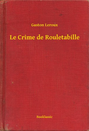 Le Crime de Rouletabille by Gaston Leroux from PublishDrive Inc in General Novel category