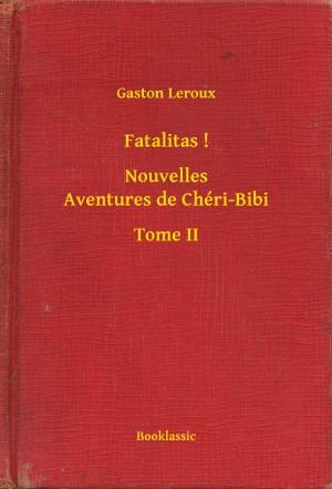 Fatalitas ! - Nouvelles Aventures de Chéri-Bibi - Tome II by Gaston Leroux from PublishDrive Inc in General Novel category
