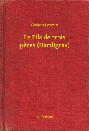 Le Fils de trois peres (Hardigras) by Gaston Leroux from PublishDrive Inc in General Novel category