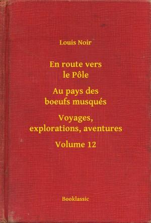 En route vers le Pôle - Au pays des boeufs musqués - Voyages, explorations, aventures - Volume 12 by Louis Noir from PublishDrive Inc in General Novel category