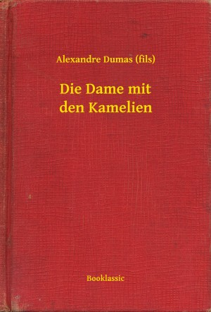 Die Dame mit den Kamelien by Alexandre Dumas (fils) from PublishDrive Inc in General Novel category