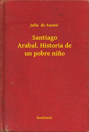 Santiago Arabal. Historia de un pobre nino by Julia  de Asensi from Publish Drive (Content 2 Connect Kft.) in Teen Novel category