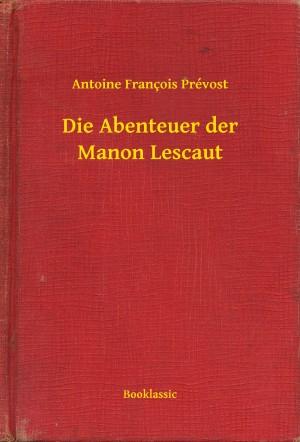 Die Abenteuer der Manon Lescaut by Antoine François Prévost from PublishDrive Inc in General Novel category