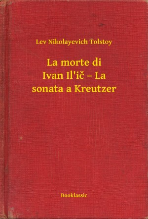 La morte di Ivan Ili? – La sonata a Kreutzer by Lev Nikolayevich Tolstoy from PublishDrive Inc in General Novel category
