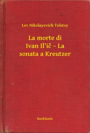 La morte di Ivan Ili? – La sonata a Kreutzer by Lev Nikolayevich Tolstoy from Publish Drive (Content 2 Connect Kft.) in General Novel category