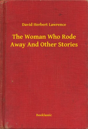 The Woman Who Rode Away And Other Stories by David Herbert Lawrence from PublishDrive Inc in General Novel category