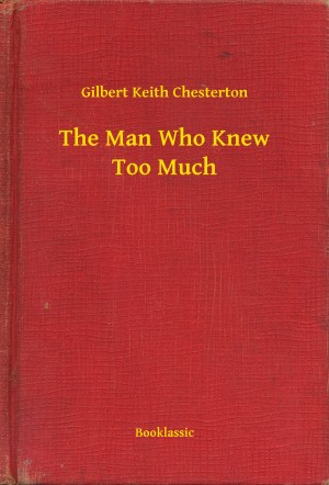 The Man Who Knew Too Much by Gilbert Keith Chesterton from PublishDrive Inc in General Novel category