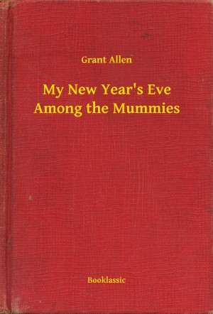 My New Years Eve Among the Mummies by Grant Allen from PublishDrive Inc in Religion category