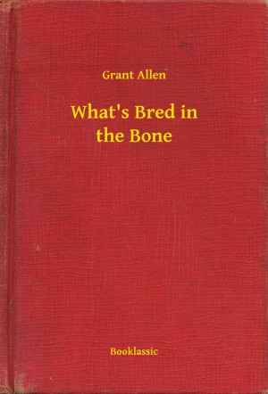 What's Bred in the Bone by Grant Allen from PublishDrive Inc in General Novel category
