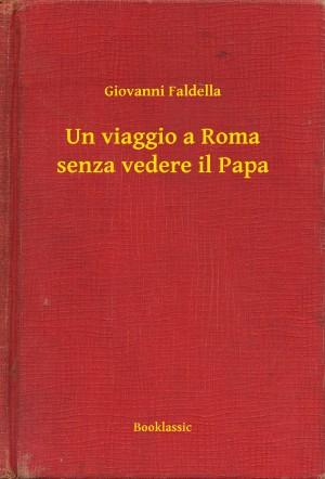 Un viaggio a Roma senza vedere il Papa by Giovanni Faldella from PublishDrive Inc in Travel category