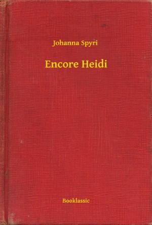 Encore Heidi by Johanna Spyri from PublishDrive Inc in Teen Novel category