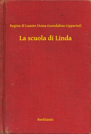 La scuola di Linda by Regina di Luanto (Anna Guendalina Lipparini) from Publish Drive (Content 2 Connect Kft.) in General Novel category
