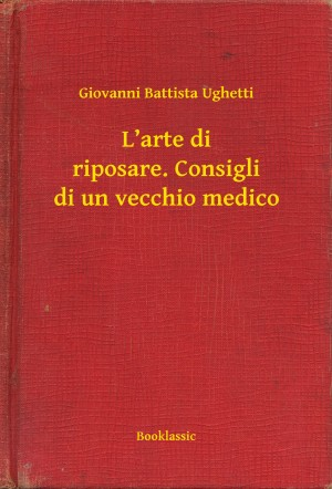 L'arte di riposare. Consigli di un vecchio medico by Giovanni Battista Ughetti from PublishDrive Inc in Family & Health category