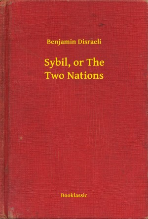 Sybil, or The Two Nations by Benjamin Disraeli from PublishDrive Inc in History category