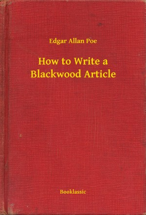 How to Write a Blackwood Article by Edgar Allan Poe from PublishDrive Inc in General Novel category