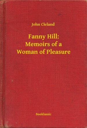 Fanny Hill: Memoirs of a Woman of Pleasure by John Cleland from PublishDrive Inc in General Novel category