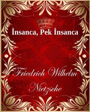 İnsanca, Pek İnsanca by Friedrich Wilhelm Nietzsche from PublishDrive Inc in Language & Dictionary category