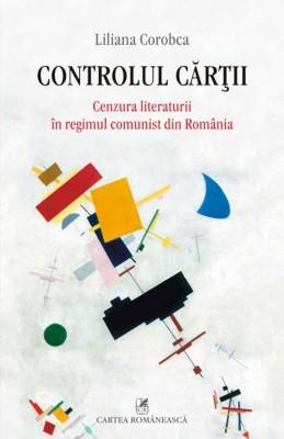 Controlul c?r?ii : cenzura literaturii în regimul comunist din România by Liliana Corobca from PublishDrive Inc in General Novel category