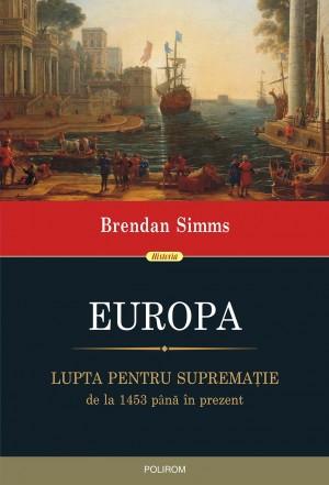 Europa: lupta pentru supremaţie, de la 1453 până în prezent by Brendan Simms from Publish Drive (Content 2 Connect Kft.) in History category