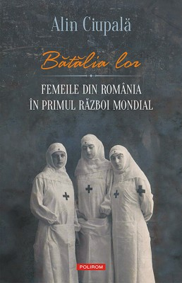 B?t?lia lor: femeile din România în Primul R?zboi Mondial by Kevin L. Sapp from Publish Drive (Content 2 Connect Kft.) in History category