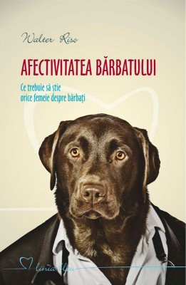Afectivitatea b?rbatului. Ce trebuie s? ?tie orice femeie despre b?rba?i by Kenneth Geisshirt from PublishDrive Inc in Motivation category