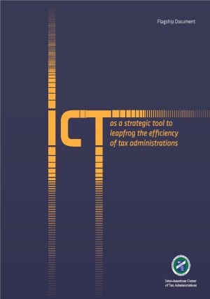 ICT as a Strategic Tool to Leapfrog the Efficiency of Tax Administrations