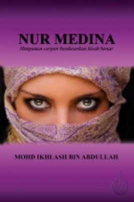 Nur Medina...Himpunan cerpen berdasarkan kisah benar by Mohd Ikhlash bin Abdullah from Pustaka Nasional Pte Ltd in General Novel category