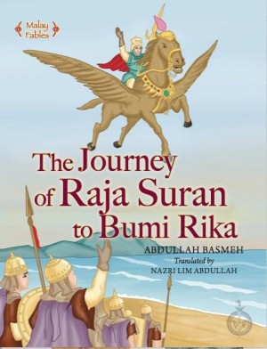 The journey of Raja Suran to Bumi Rika by Abdullah Basmeh translated by Nazri Lim Abdullah from Pustaka Nasional Pte Ltd in Children category