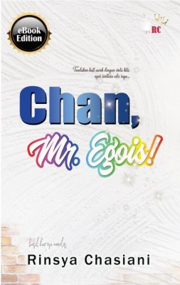 CHAN, MR EGOIS! by Rinsya Chasiani from Rinsya Chasiani in Romance category