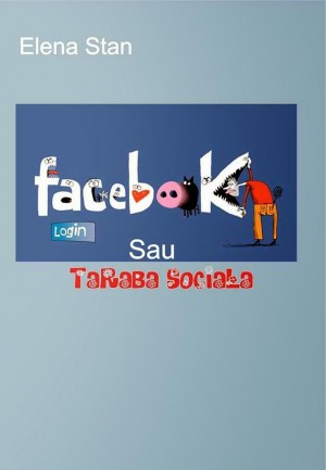 Facebook sau taraba socială a poveștilor vieții: Miniroman  experimental/colaj media pentru tineri și adolescenți by Elena Stan from SC In Hamac Distribution SRL in General Novel category
