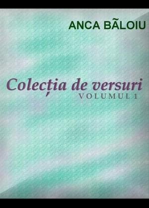 Colectia de versuri: Volumul 1