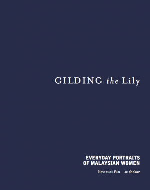 Gilding The Lily - Everyday stories of Malaysian Women