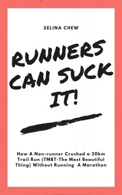 Runners Can Suck It! How a non-runner crushed a 30 km trail run (TMBT- The Most Beautiful Thing) without having to run a marathon